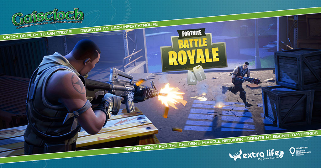 Extra Life Charity Livestream: Fortnite Battle Royale - Gaiscioch Magazine & Livestreams