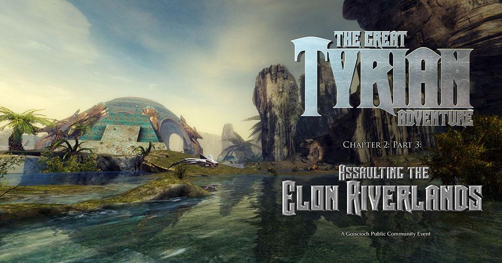 Great Tyrian Adventure: Assaulting the Elon Riverlands - Gaiscioch Magazine & Livestreams