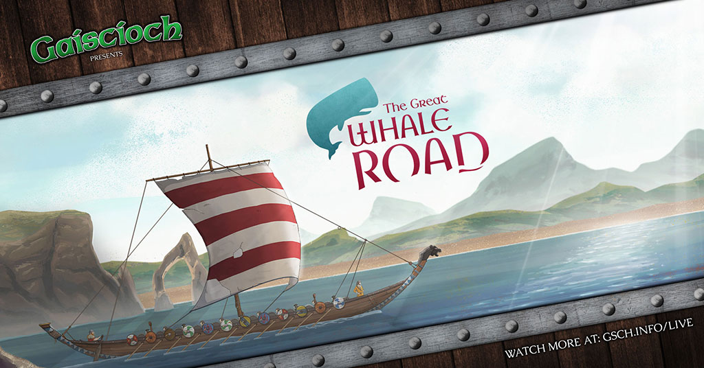 Gaiscioch Presents: The Great Whale Road - Gaiscioch Magazine & Livestreams