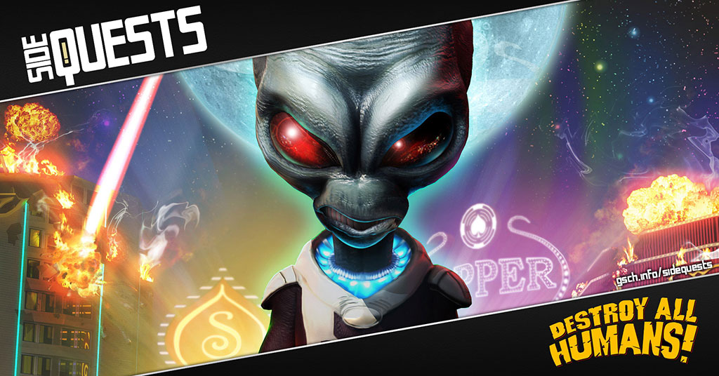 Side Quests: Destroy All Humans - Gaiscioch Magazine & Livestreams