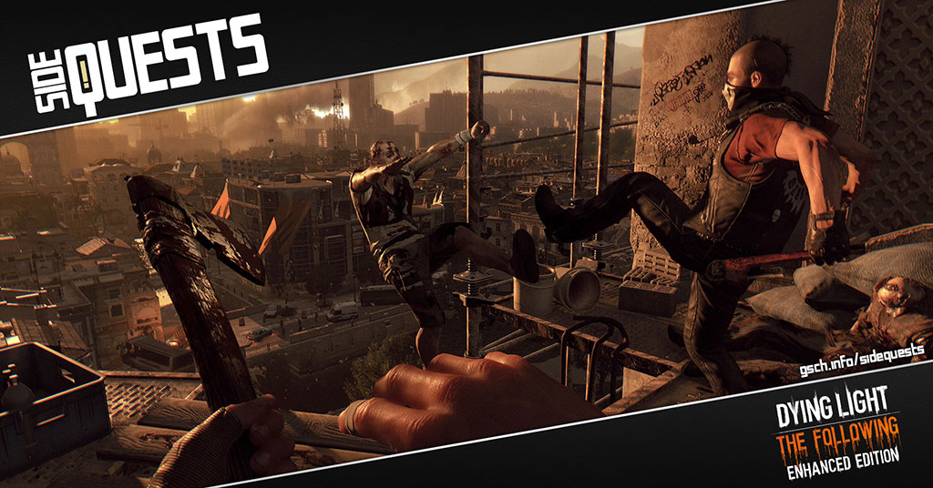 Side Quests: Dying Light: The Following - Gaiscioch Magazine & Livestreams